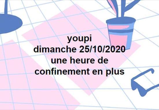 youpi dimanche 25/10/2020 une heure de confinement en plus
