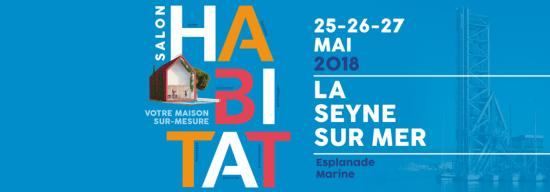 Salon Habitat La Seyne sur Mer, les 25-26-27 Mai 2018 sur l'Esplanade Marine